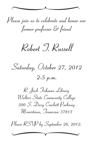 Please join us to celebrate and honor our former professor & friend Robert J. Russell. Saturday, October 27, 2012 at 2pm to 5pm. Located in the R. Jack Fishman Library at the Morristown Campus