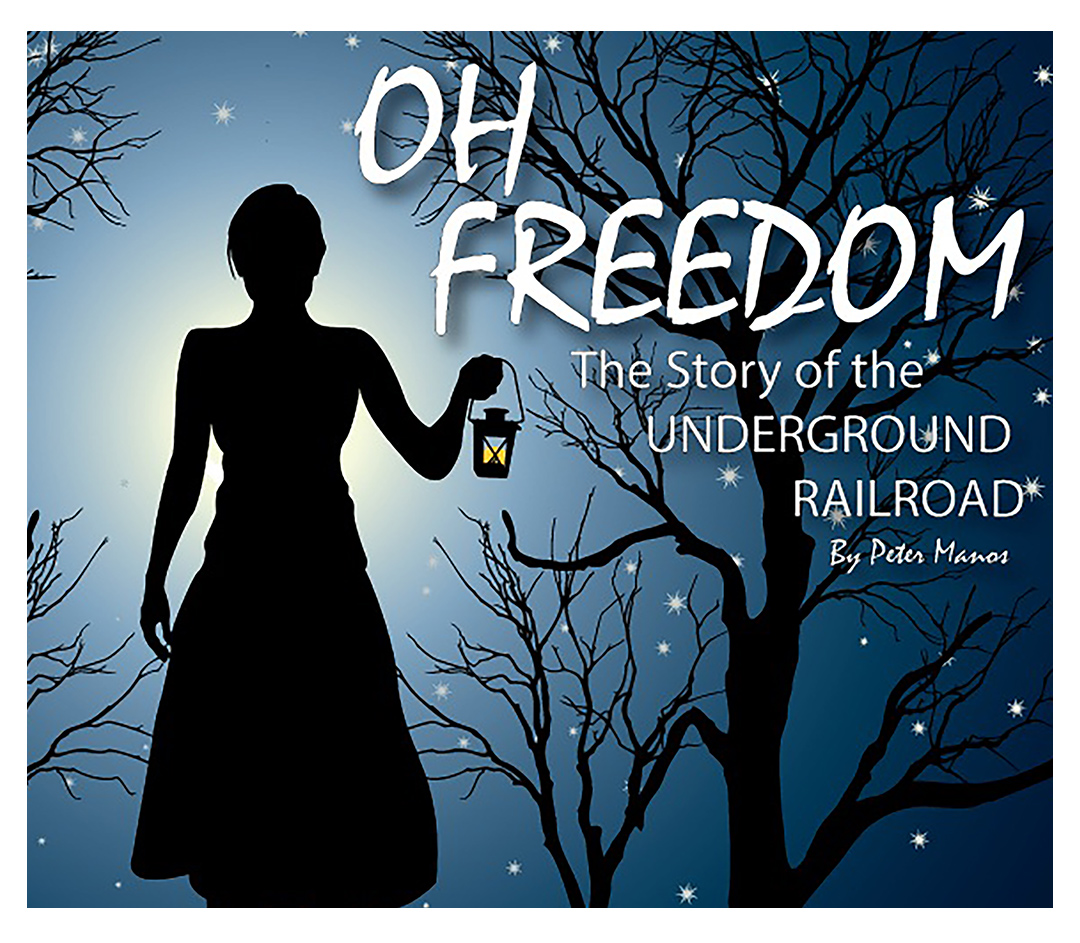 Oh Freedom! The Story of the Underground Railroad by Peter Manos.