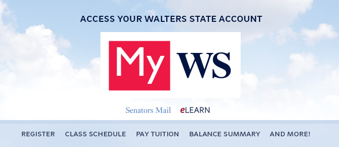 Access your Walters State account, MyWS: Senators Mail, eLEARN, Register, Class Schedule, Pay Tuition, Balance Summary, and More!