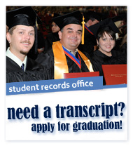 Student Records Office. Need a Transcript? Apply for Graduation!