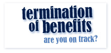 termination of benefits. Be aware of the following